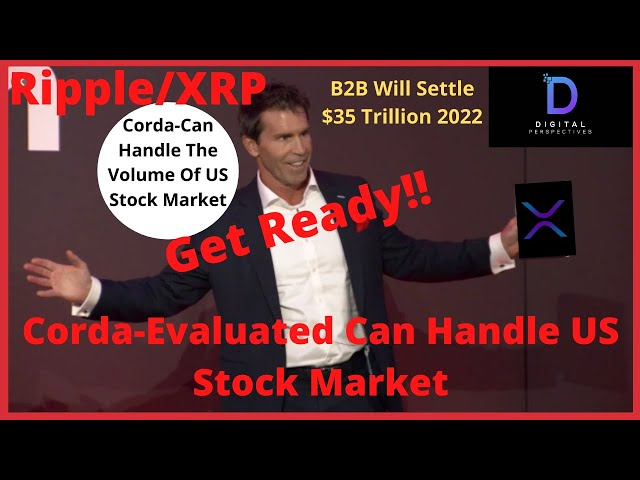 #Ripple #XRP Ripple/XRP-Ripple Swell,David Rutter-Corda Evaluated Can Handle US Stock Mkt,B2B $35Trillion By 2022