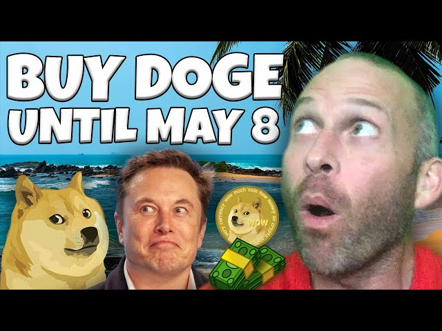 BUY AS MUCH DOGECOIN AS YOU CAN UNTIL MAY 8TH!!!!!! DON'T MISS THIS!!!!!